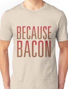 Because Bacon Unisex T-Shirt