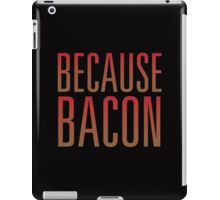Because Bacon iPad Case/Skin