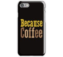 Because Coffee iPhone Case/Skin