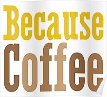 Because Coffee Poster