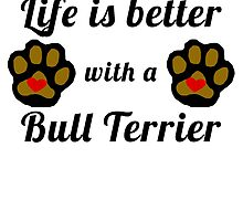 Life Is Better With A Bull Terrier by GiftIdea