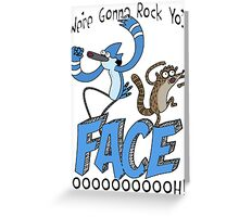 We're Gonna Rock Yo'... FACE! Ooooooh! Greeting Card