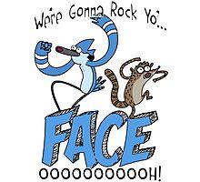 We're Gonna Rock Yo'... FACE! Ooooooh! Photographic Print