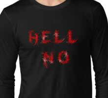 Hell No Long Sleeve T-Shirt
