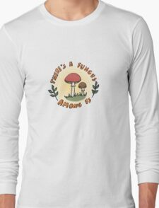 There's a Fungus Among Us Long Sleeve T-Shirt