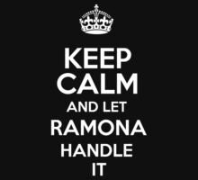 Keep calm and let Ramona handle it! by DustinJackson