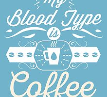 My Blood Type Is Coffee by TeeNation
