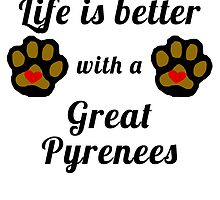 Life Is Better With A Great Pyrenees by GiftIdea