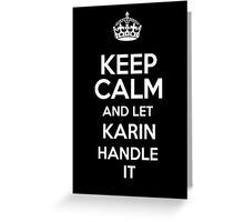 Keep calm and let Karin handle it! Greeting Card