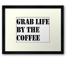 Grab Life By The Coffee v 3 Framed Print