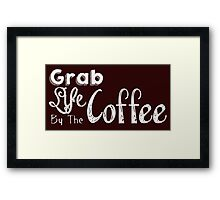 Grab Life By The Coffee Framed Print
