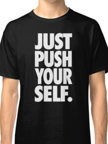 JUST PUSH YOURSELF. Classic T-Shirt