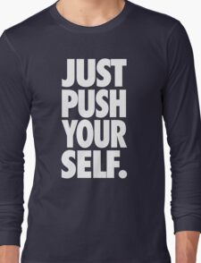 JUST PUSH YOURSELF. Long Sleeve T-Shirt