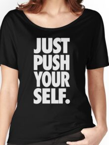 JUST PUSH YOURSELF. Women's Relaxed Fit T-Shirt
