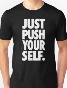 JUST PUSH YOURSELF. Unisex T-Shirt