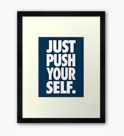 JUST PUSH YOURSELF. Framed Print