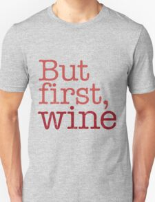 But First Wine Unisex T-Shirt