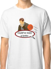 Could've Been a Knife! Classic T-Shirt