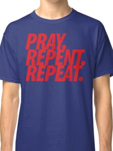 PRAY REPENT REPEAT RED Classic T-Shirt