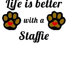 Life Is Better With A Staffie by GiftIdea