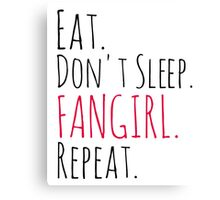 EAT, DON'T SLEEP, FANGIRL, REPEAT Canvas Print