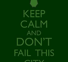 Keep Calm and Don't Fail This City by BasiliskOnline