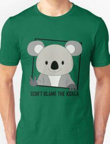 DON'T BLAME THE KOALA T-Shirt