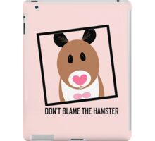 DON'T BLAME THE HAMSTER iPad Case/Skin