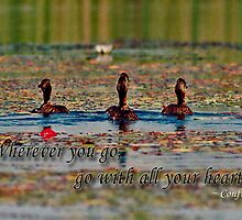 Where ever you go, go with all your heart by Heather Walker