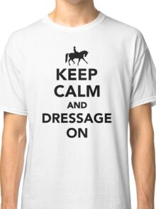 Keep calm and dressage on Classic T-Shirt