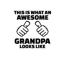 This is what an awesome grandpa looks like Photographic Print