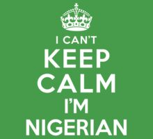 I Can't Keep Calm I'm Nigerian by deepdesigns