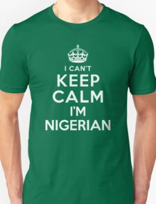 I Can't Keep Calm I'm Nigerian T-Shirt