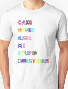 Cake never asks me stupid questions  T-Shirt