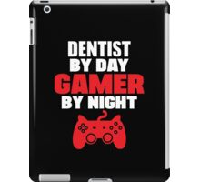 Dentist by day gamer by night iPad Case/Skin