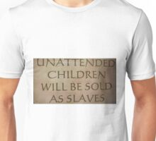 Unattended children will be sold as slaves Unisex T-Shirt