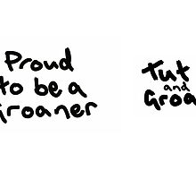 Proud to be a Groaner by tutandgroan