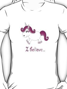 I believe in unicorns. T-Shirt
