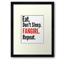 EAT, DON'T SLEEP, FANGIRL, REPEAT #2 Framed Print