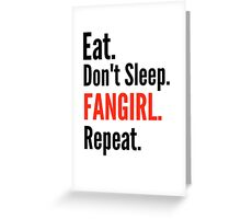 EAT, DON'T SLEEP, FANGIRL, REPEAT #2 Greeting Card