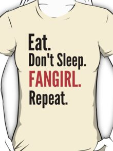 EAT, DON'T SLEEP, FANGIRL, REPEAT #2 T-Shirt