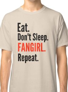 EAT, DON'T SLEEP, FANGIRL, REPEAT #2 Classic T-Shirt