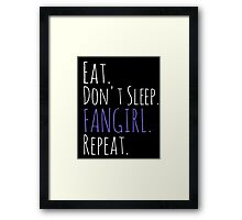 EAT, DON'T SLEEP, FANGIRL, REPEAT (white) Framed Print