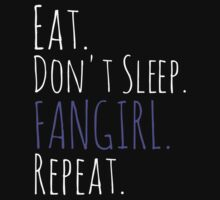 EAT, DON'T SLEEP, FANGIRL, REPEAT (white) by FandomizedRose