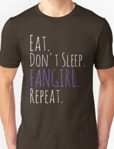 EAT, DON'T SLEEP, FANGIRL, REPEAT (white) Unisex T-Shirt