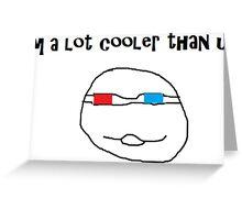 cooler than u Greeting Card