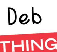 Its a Deb thing you wouldnt understand! Sticker