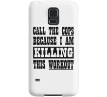 Call The Cops Because I am Killing This Workout. Samsung Galaxy Case/Skin