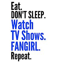 EAT, DON'T SLEEP, WATCH TV SHOWS, FANGIRL, REPEAT (black) Photographic Print