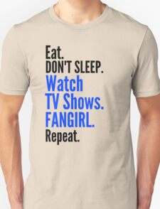 EAT, DON'T SLEEP, WATCH TV SHOWS, FANGIRL, REPEAT (black) Unisex T-Shirt